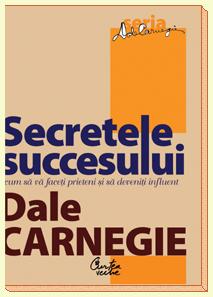 Dale Carnegie Secretele Succesului - Cum sa va faceti prieteni si sa deveniti influent
